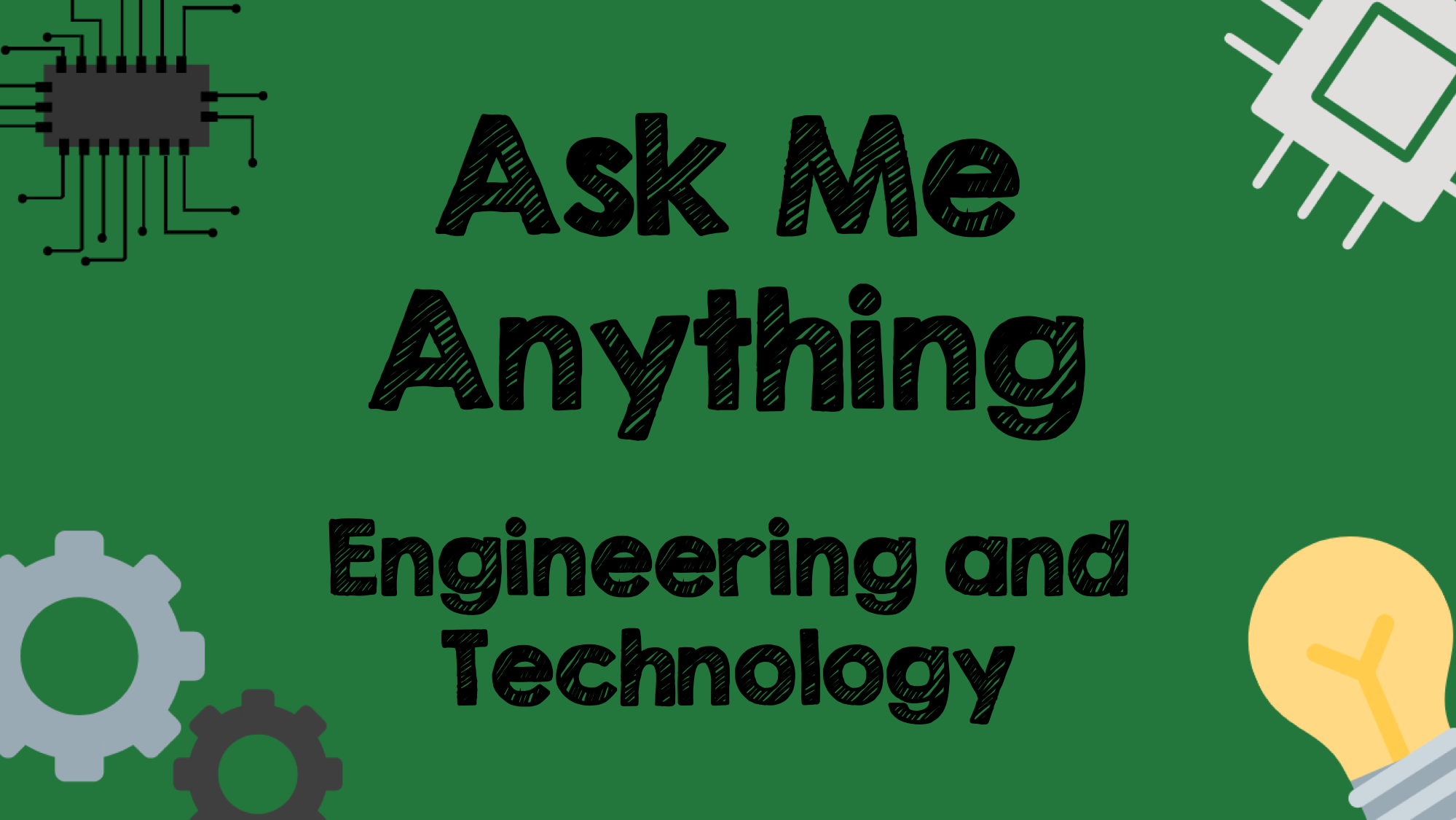 Ask Me Anything: Engineering and Technology