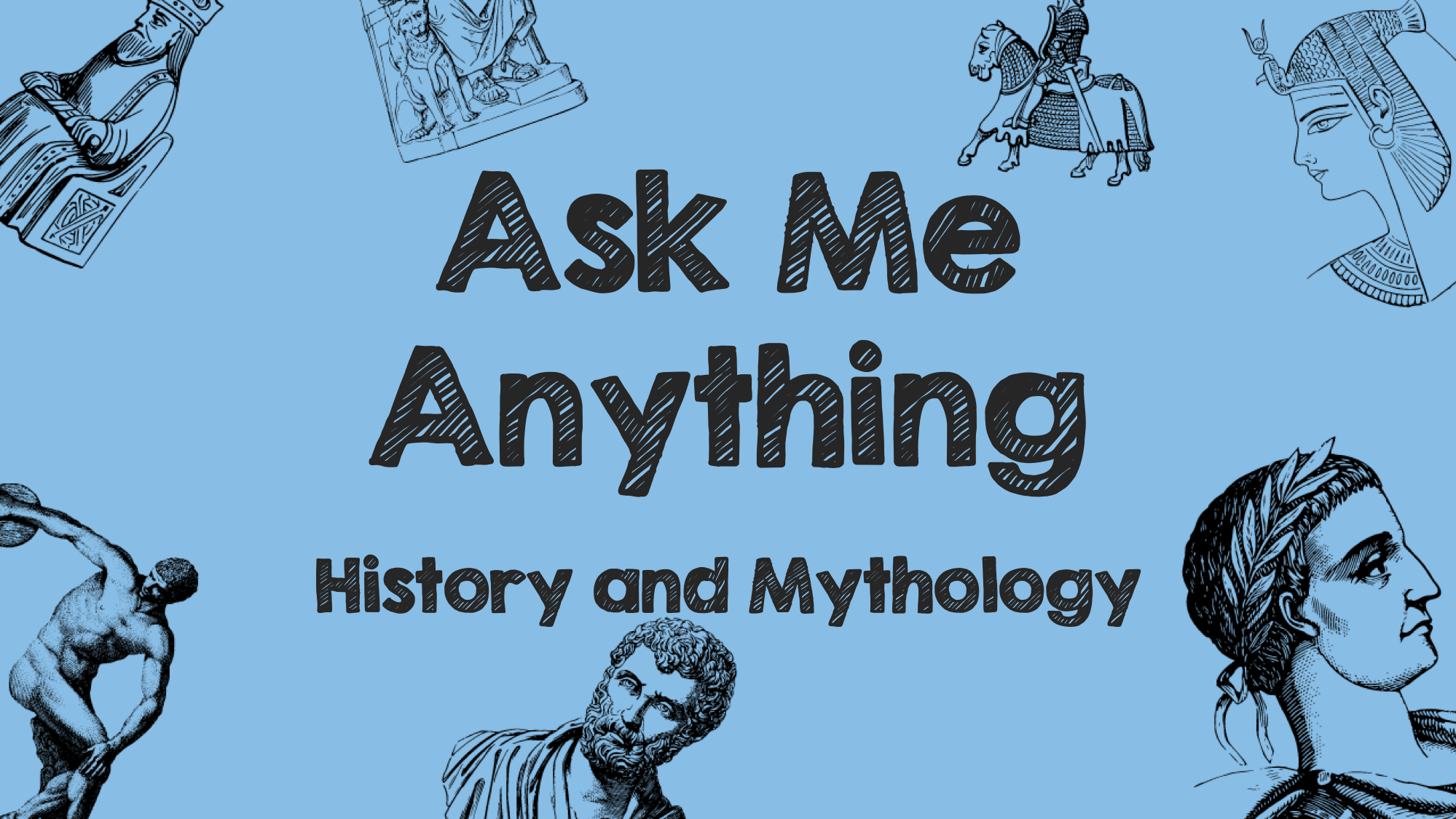 Ask Me Anything: History and Mythology