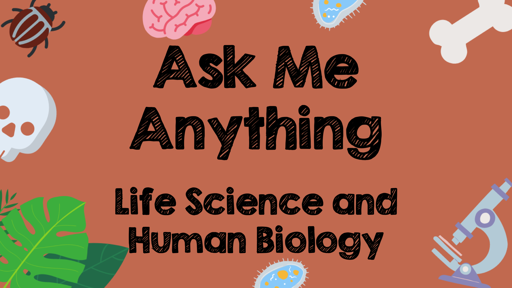 Ask Me Anything: Life Science and Human Biology
